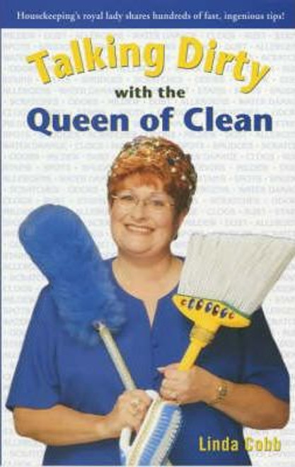Cobb, Linda / Talking Dirty with the Queen of Clean : Housekeeping's Royal Lady Shares Hundreds of Fast, Ingenious Tips!