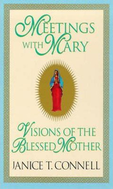 Connell, Janice T. / Meetings with Mary : Visions of the Blessed Mother