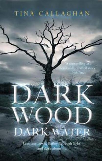 Callaghan, Tina / Dark Wood Dark Water