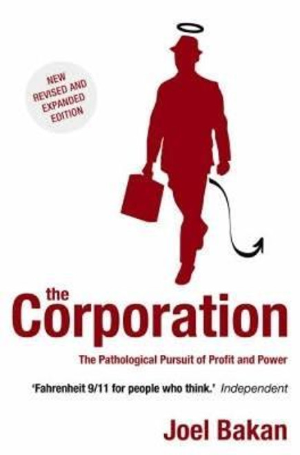 Bakan, Joel / The Corporation : The Pathological Pursuit of Profit and Power