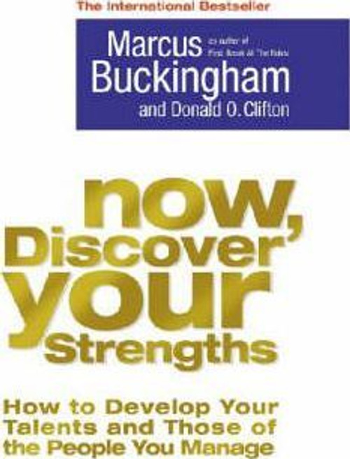 Buckingham, Marcus / Now Discover Your Strengths : How To Develop Your Talents And Those Of The People You Manage