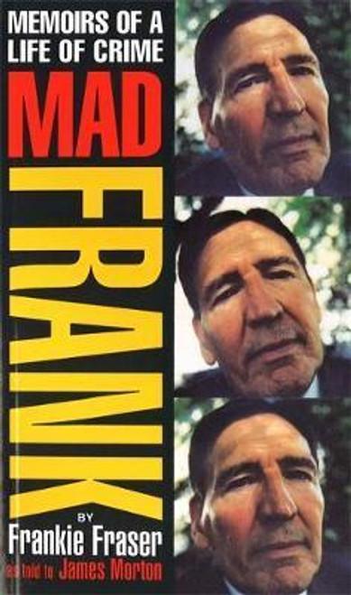 Fraser, Frankie / Mad Frank : Memoirs of a Life of Crime