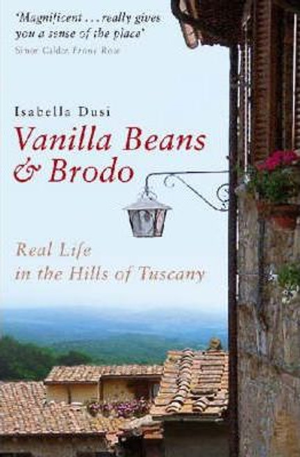 Dusi, Isabella / Vanilla Beans And Brodo : Real Life In The Hills Of Tuscany