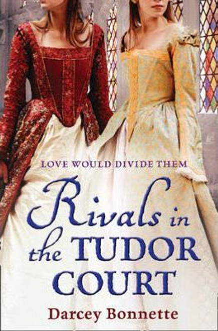 Bonnette, Darcy / Rivals in the Tudor Court