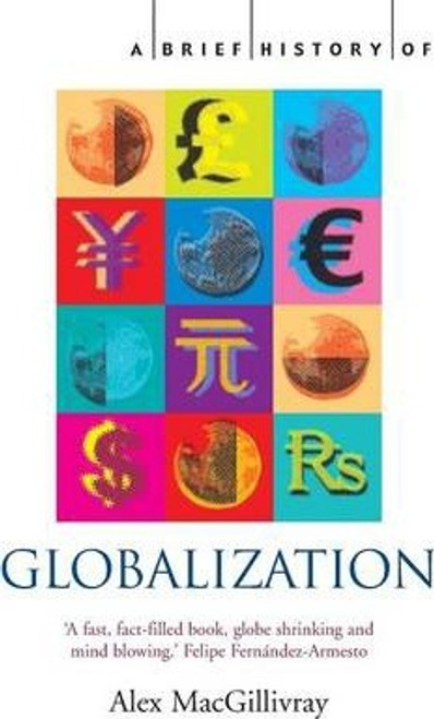 MacGillivray, Alex / A Brief History of Globalization
