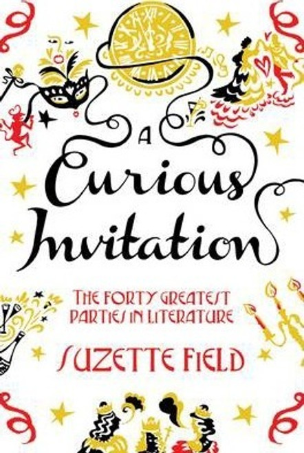 Field, Suzette / A Curious Invitation : The Forty Greatest Parties in Literature
