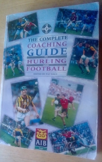 Daly, Pat - The Complete Coaching Guide to Hurling and Football - Vintage GAA 1993