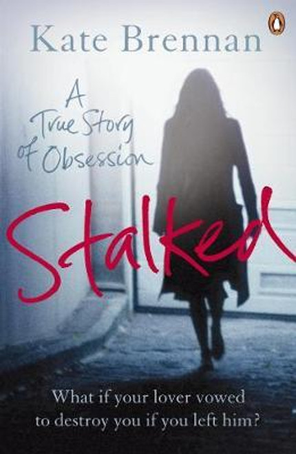 Brennan, Kate / Stalked : A True Story of Obsession