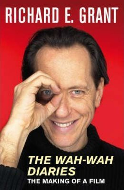 Grant, Richard E. / The Wah-Wah Diaries : The Making of a Film
