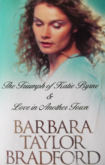 Taylor Bradford, Barbara / The Triumph of Katie Byrne & Love in Another Town