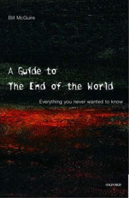McGuire, Bill / A Guide to the End of the World : Everything You Never Wanted to Know