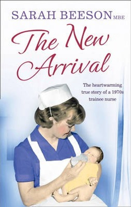 Beeson, Sarah / The New Arrival : The Heartwarming True Story of a 1970s Trainee Nurse