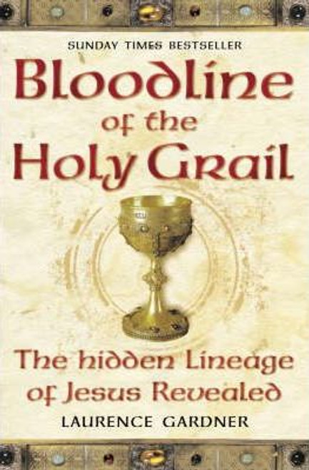 Gardner, Laurence / Bloodline of The Holy Grail : The Hidden Lineage of Jesus Revealed