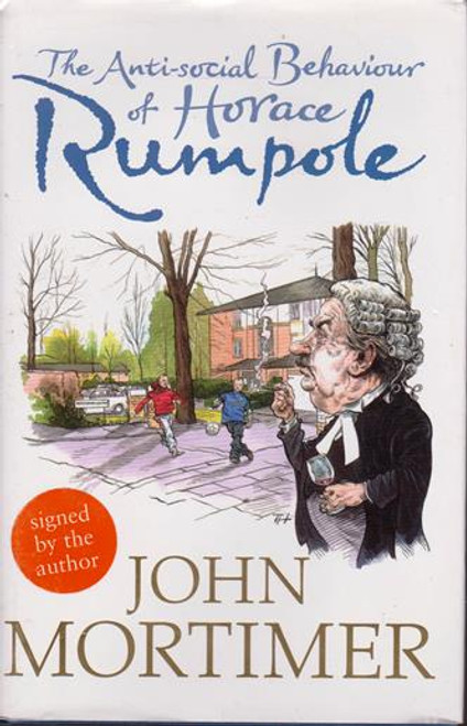 John Mortimer / The Anti-Social Behaviour of Horace Rumpole (Signed by the Author) (Large Hardback)