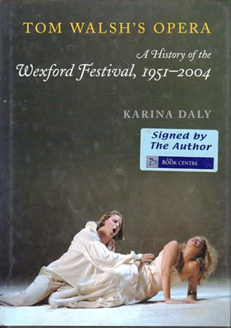 Karina Daly /Tom Walsh's Opera A history of the Wexford festival 1951 - 2004 (Signed by the Author) (Large Hardback)