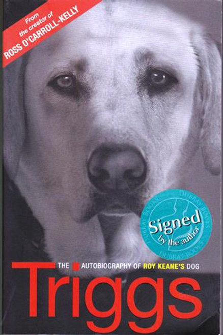 Signed Paul Howard not Ross / Triggs: The Autobiography of Roy Keane's dog (Large Paperback) (Signed by the Author) (1)