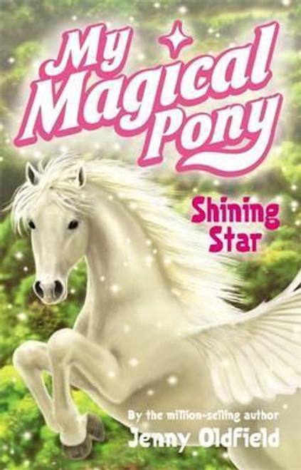 Oldfield, Jenny / My Magical Pony: Shining Star : Book 1