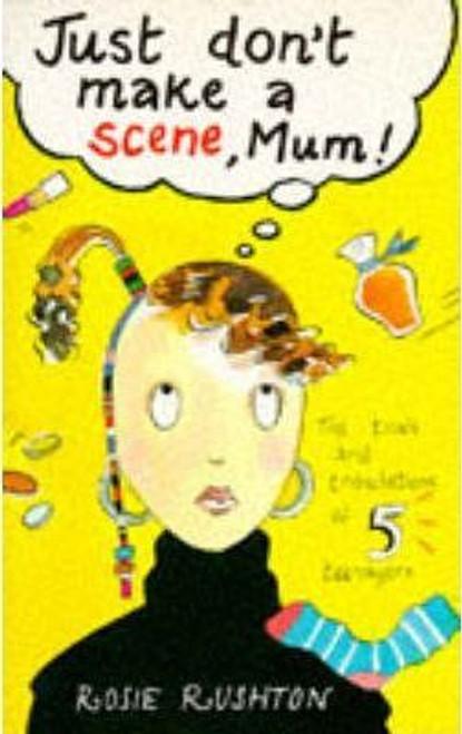 Rushton, Rosie / Just Don't Make a Scene Mum!