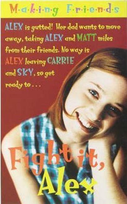 Making Friends: Fight it Alex