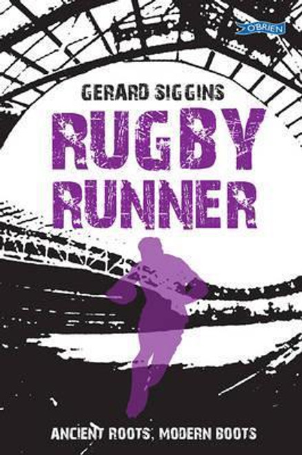 Siggins, Gerard / Rugby Runner : Ancient Roots Modern Boots