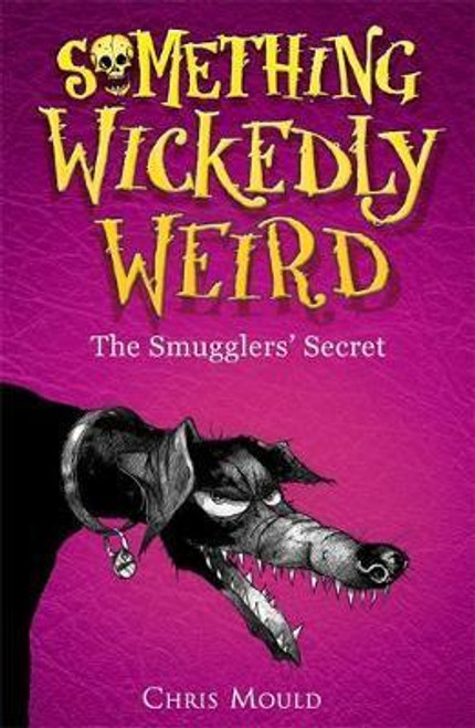 Mould, Chris / Something Wickedly Weird: The Smugglers' Secret : Book 5
