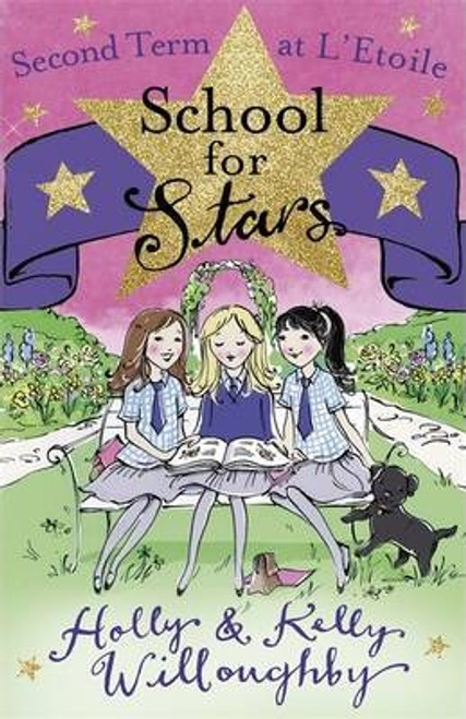 Willoughby, Holly & Kelly / School for Stars: Second Term at L'Etoile : Book 2