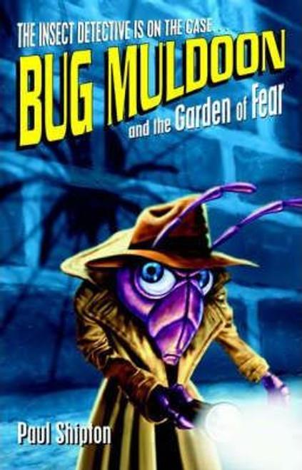Shipton, Paul / Bug Muldoon and the Garden of Fear