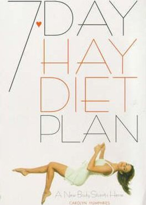 Humphries, Carolyn / The 7-day Hay Diet Plan