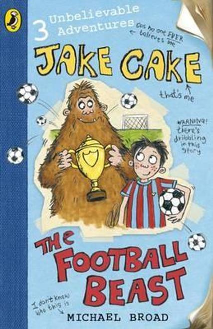 Broad, Michael / Jake Cake: The Football Beast