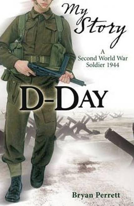 Perrett, Bryan / My Story D Day : A Second World War Soldier, 1944