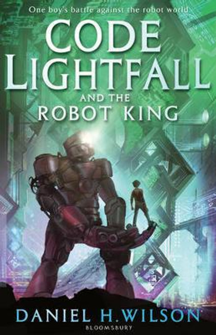 Wilson, H.Daniel / Code Lightfall and the Robot King