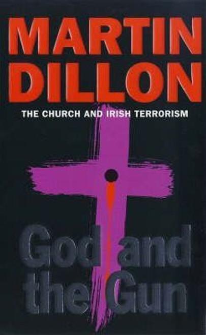 Dillon, Martin / God and the Gun : The Church and Irish Terrorism