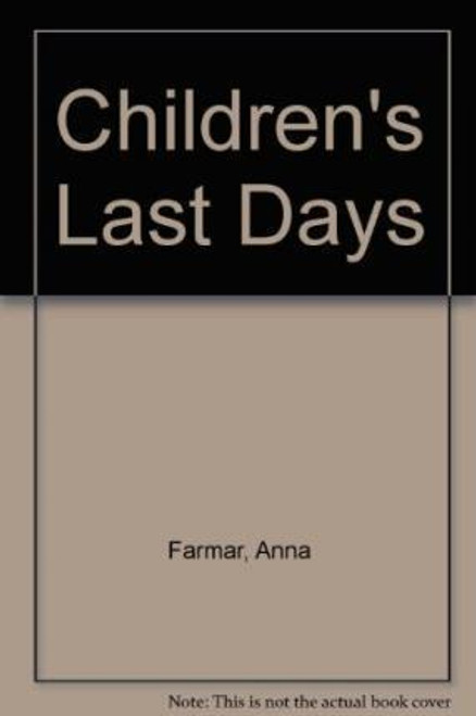 Farmar, Anna / Children's Last Days