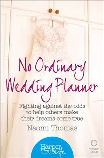 Thomas, Naomi / No Ordinary Wedding Planner : Fighting Against the Odds to Help Others Make Their Dreams Come True
