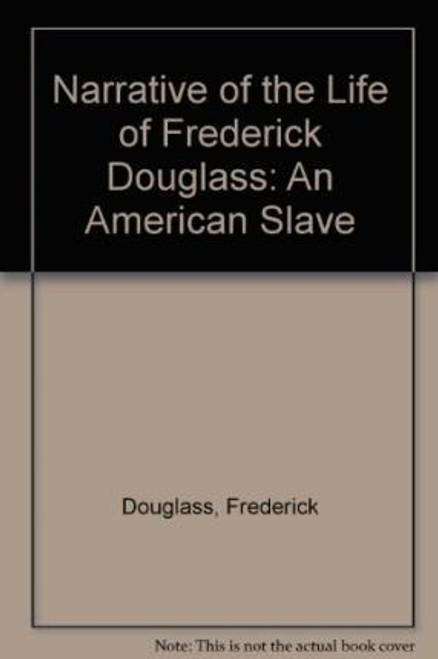 Douglass, Frederick / Narrative of the Life of Frederick Douglass : An American Slave
