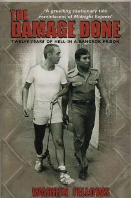 Fellows, Warren / The Damage Done : Twelve Years Of Hell In A Bangkok Prison