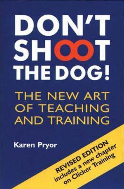 Pryor, Karen / Don't Shoot the Dog! : The New Art of Teaching and Training