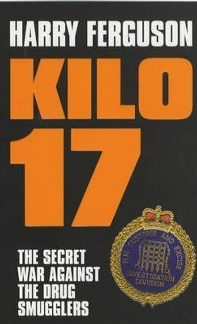 Ferguson, Harry / Kilo 17 : The Secret War Against the Drug Smugglers