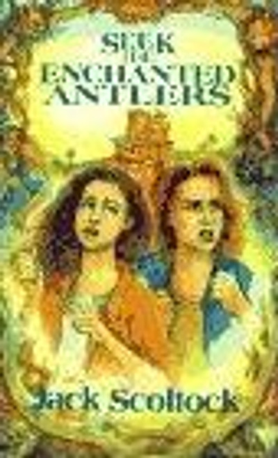 Scoltock, Jack / Seek the Enchanted Antlers