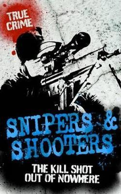 Wallace, Bill / Snipers And Shooters : The kill shot out of nowhere