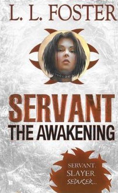 Foster, L. L. / Servant : The Awakening