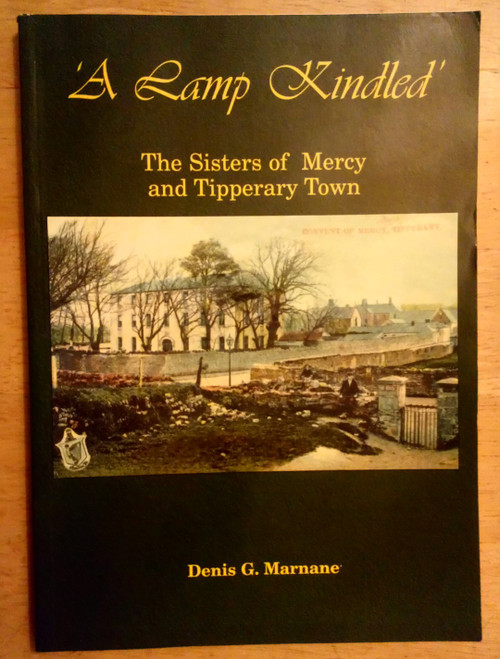 Marnane, Denis G. - A Lamp Kindled : The Sisters of Mercy and Tipperary Town - PB 2000