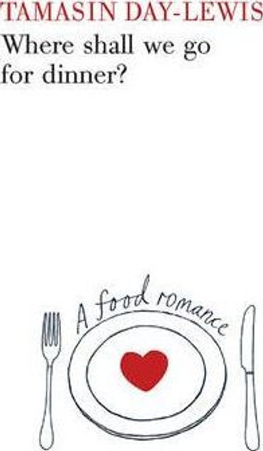 Day-Lewis, Tamasin / Where Shall We Go For Dinner? : A Food Romance