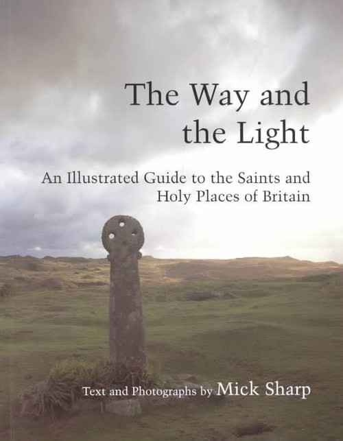 Sharp, Mick - The Way and the Light : An Illustrated Guide to the Saints and Holy Places of  Britain - HB  2000