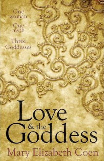 Coen, Mary Elizabeth / Love & The Goddess : One Woman, One Myth, Three Goddesses