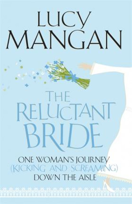 Mangan, Lucy / The Reluctant Bride : One Woman's Journey (Kicking and Screaming) Down the Aisle