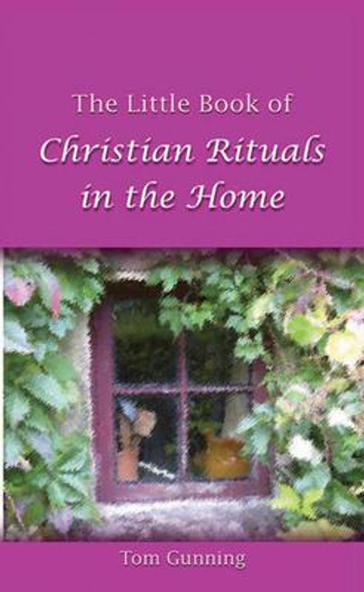 Guinning, Tom / The Little Book of Christian Rituals in the Home