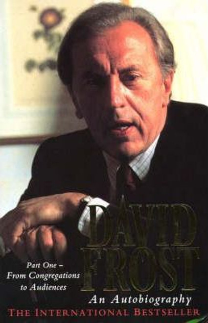 Frost, David / David Frost: From Congregations to Audiences Pt. 1 : An Autobiography