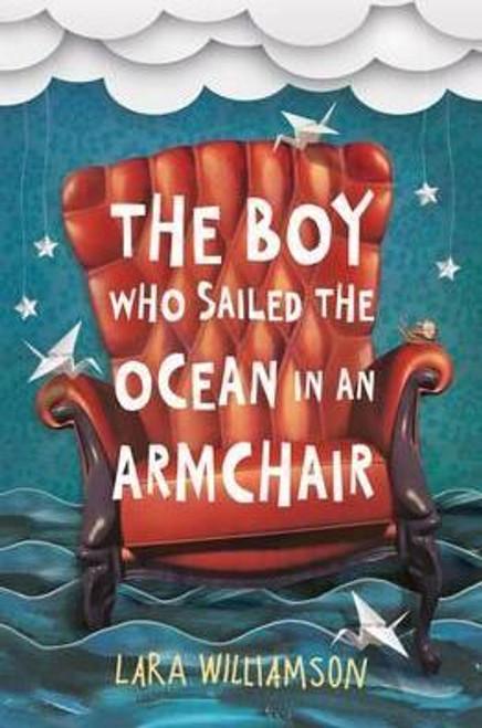 Williamson, Lara / The Boy Who Sailed the Ocean in an Armchair
