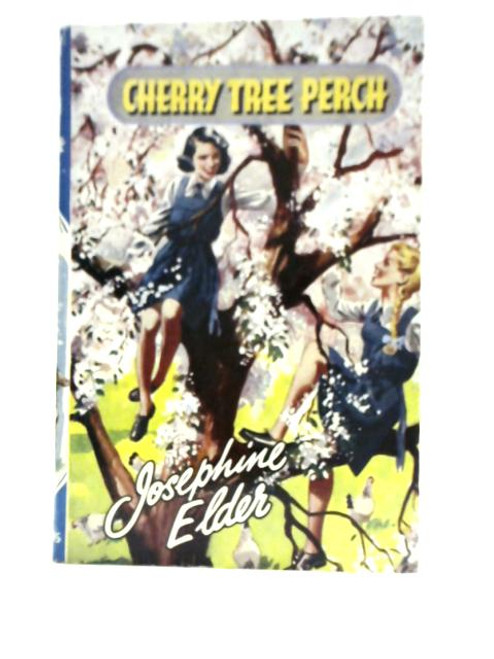 Elder, Josephine - Cherry Tree Perch - HB Illustrated - Vintage Girls School Fiction